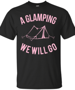 A Glamping We Will Go glamping Cotton T-Shirt