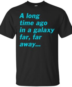 A long time ago in a galaxy far far away Cotton T-Shirt