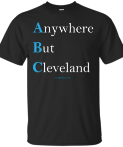 ABCAnywhere But Cleveland always be closing Cotton T-Shirt