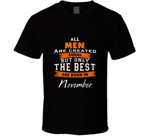 All Men Are Created Equal But Only The Best Are Born In November Birthday Shir T Shirt