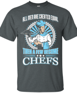 All Men Are Created Equal Then A Few Become Chefs chefs Cotton T-Shirt