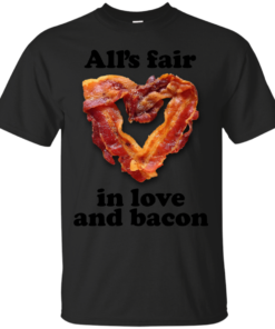Alls Fair in Love and Bacon bacon Cotton T-Shirt