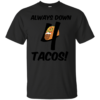 Always Down 4 Tacos cool Cotton T-Shirt