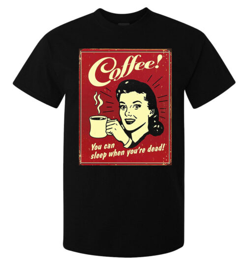 Coffee You Can Sleep When You'Re Dead Funny Men (Women Available) Black T Shirt