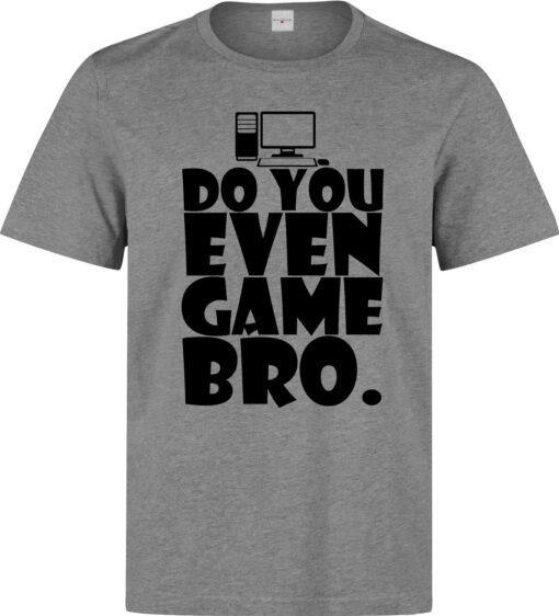 Do You Even Men Pc Game Bro Funny Graphic (Woman Available) Gray T Shirt