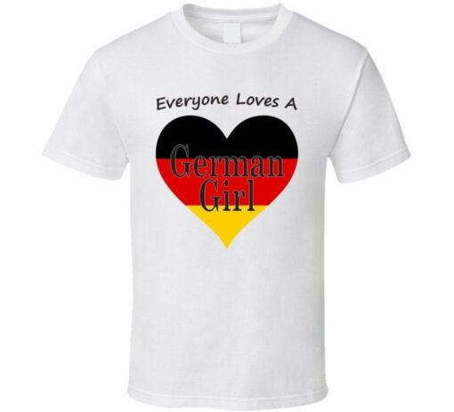 Everyone Loves A German Girl Cool Gift Nationality T Shirt