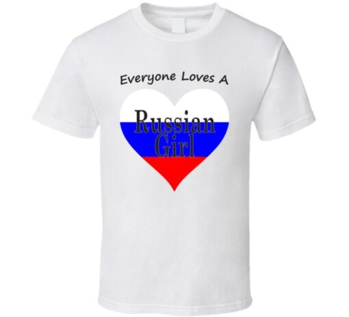 Everyone Loves A Russian Girl Cool Gift Nationality T Shirt
