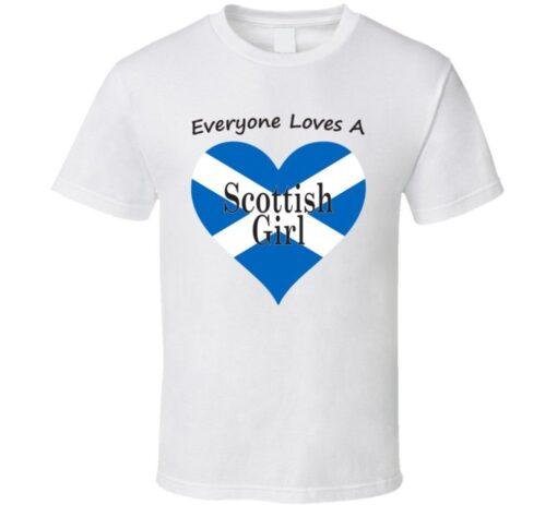 Everyone Loves A Scottish Girl Fresh Gift Nationality T Shirt