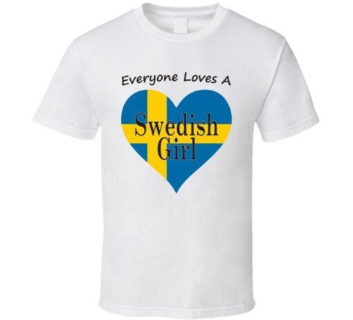 Everyone Loves A Swedish Girl Fresh Gift Nationality T Shirt