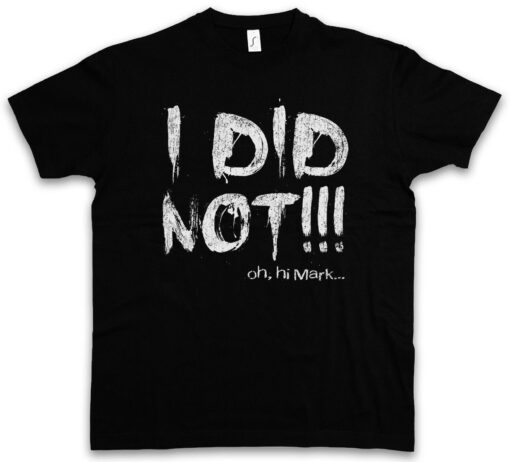 I Did Not Mark Room Johnny Oh Hello Fun Hit Wiseau T Shirt