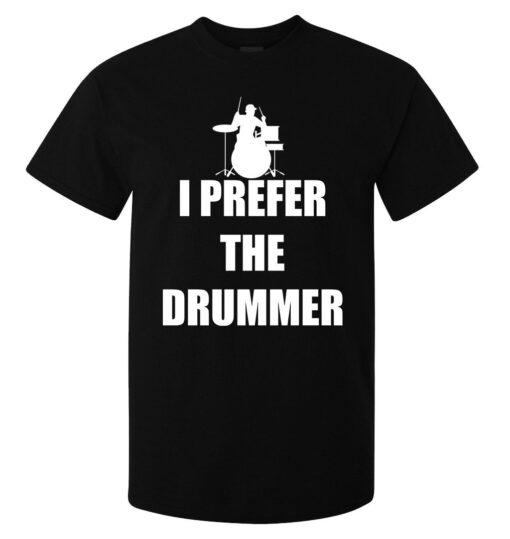 I Prefer (Available For Women) Men Black Drummer Funny White Graphic T Shirt