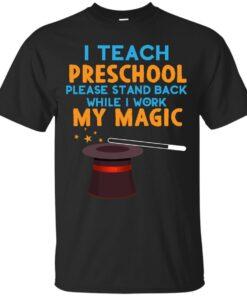 I Teach Preschool Please Stand Back While I Work My Magic Cotton T-Shirt