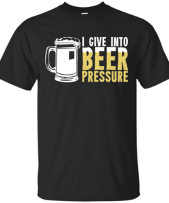 I give into BEER pressure Cotton T-Shirt