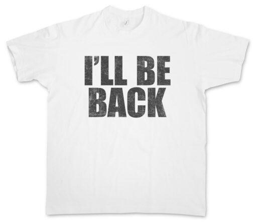 I'Ll Be Back Arnold Schwarzenegger Terminator Arnie Fun T Shirt