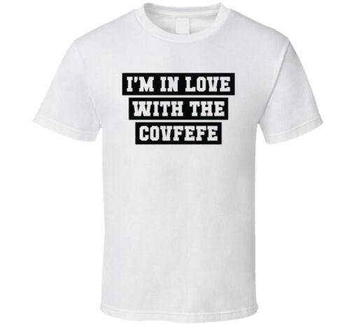 I'M In Love With Funny White Trump Covfefe T Shirt