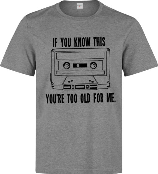 If You Know That You Are Too Old For Me Men Lema (Woman Available) Gray T Shirt