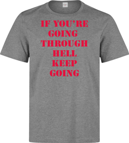 If You'Re Going Through Hell Keep Going (Available For Women) Men Gray T Shirt