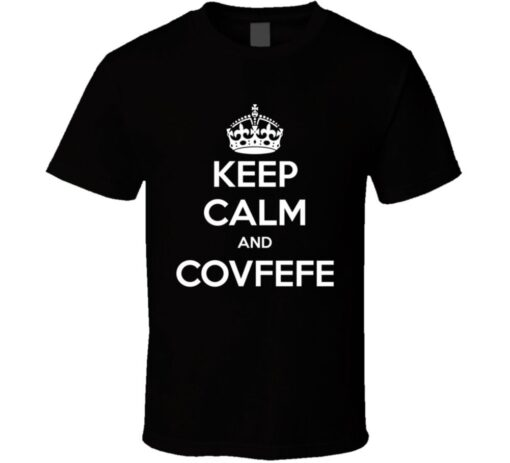Keep Calm And Covfefe Blunder Trump Talks Funny T Shirt