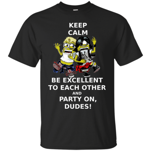 Keep Calm Be Excellent To Each Other Party On typography Cotton T-Shirt