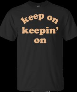 Keep On Keepin On Cotton T-Shirt