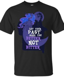 Let Your Past Make You Better Not Bitter Cotton T-Shirt