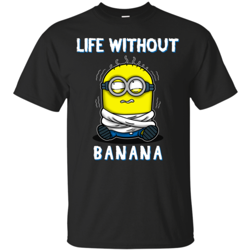 Life without Banana minions funny Cotton T-Shirt