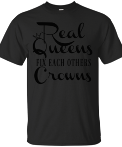 Real Queens Fix Each Others Crowns Cotton T-Shirt