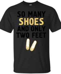 SO MANY SHOES AND ONLY TWO FEET Fashion quote Cotton T-Shirt