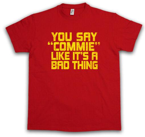 Say Commie Castro Cuba Che Socialism Communism Communist Fidel T Shirt