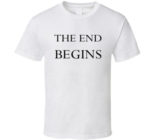 The End Begins T T Shirt