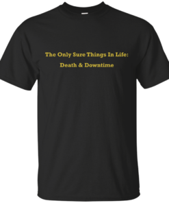 The Only Sure Thing In Life is Death and Downtime Cotton T-Shirt
