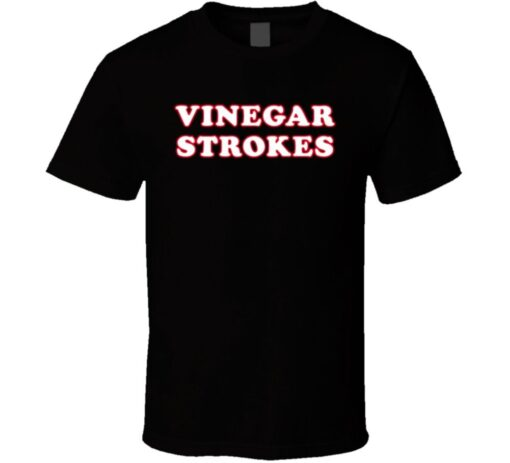 Vinegar Strokes League Tv Funny T Shirt