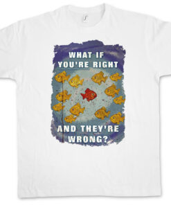 ?? What If Re Right And They Are Wrong - Tv Coen Fargo T Shirt