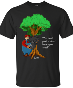 You Cant Push a Dead Bear up a Tree 2 Cotton T-Shirt