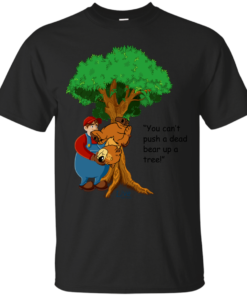 You cant push a dead bear up a tree Cotton T-Shirt
